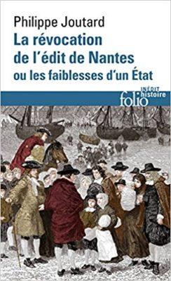 La Révocation de l'édit de Nantes ou Les faiblesses d'un État