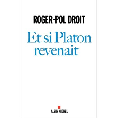 ET_SI_PLATON_REVENAIT Roger Pol Droit