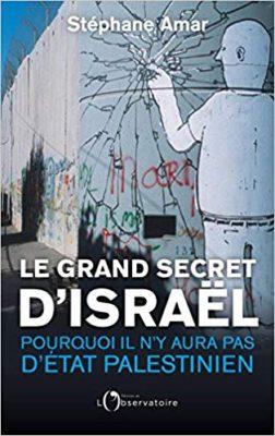 Le grand secret d'Israël Pourquoi il n'y aura pas d'Etat palestinien