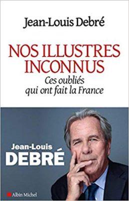 Nos illustres inconnus Ces oubliés qui ont fait la France