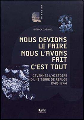 Nous devions le faire, nous l'avons fait c'est tout Cevennes, l'histoire d'une terre de refuge (1940-1944)