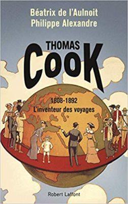 Thomas Cook 1808-1892 L'inventeur des voyages
