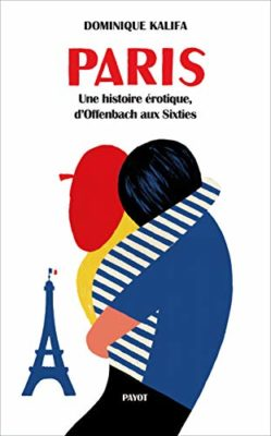 Paris Une histoire érotique, d'Offenbach aux Sixties