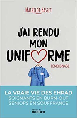 J'ai rendu mon uniforme Une infirmière en EHPAD témoigne