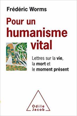 Un Humanisme Vital - Lettres sur la vie, La Mort et le Moment Présent